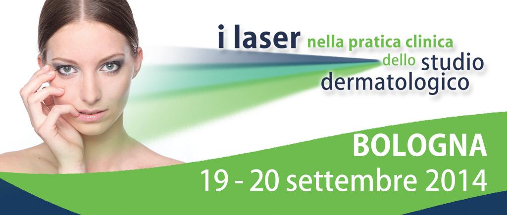 Bologna 2014 – Laser: Applicazioni in Dermatologia e Medicina Estetica – Teoria e Pratica Ambulatoriale