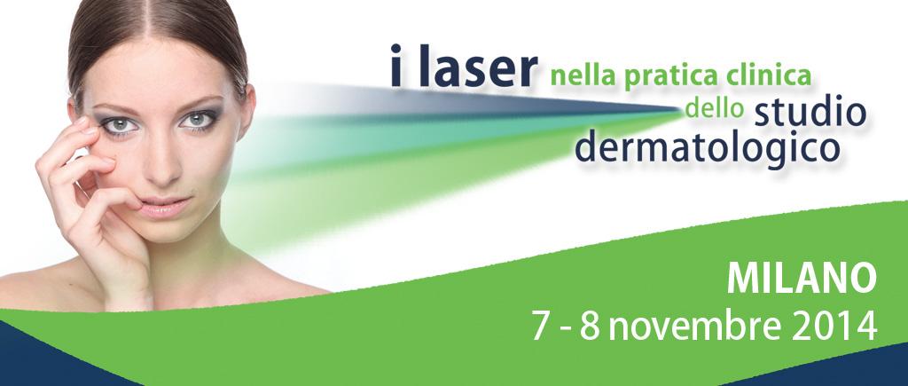 Milano 2014 – Laser: Applicazioni in Dermatologia e Medicina Estetica – Teoria e Pratica Ambulatoriale